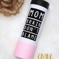 Mom Brain Don't Blame // Glitter Dipped To-Go Mug - Travel Mug - Travel Cup