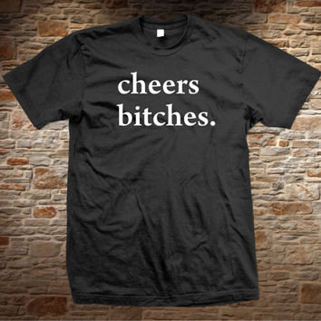 Cheers Bitches T-shirt