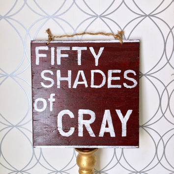 Fifty Shades of Cray Sign / Wood Sign Sayings / Funny Sign - Red