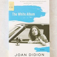 The White Album: Essays By Joan Didion