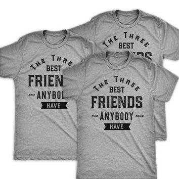 The Three Best Friends That Anybody Could Have | 3 Way Matching Best Friends Shirts
