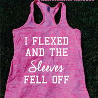 I Flexed and the sleeves fell off Burnout Tank .Womens crossfit tank.Funny exercise tank.Running tank top. Bootcamp tank.Sexy Gym Clothing