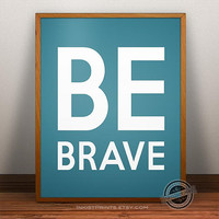 Be Brave Print, be brave Inspirational Quote, be brave Poster, brave typography, brave wall art, brave typographic print decor