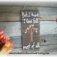 But...I think I love fall most of all. Fall Sign/Decor- In stock and Ready to Ship