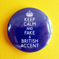 "Keep Calm and Fake a British Accent - 1.75"" Badge / Button"