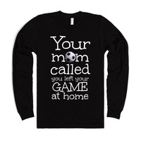 Your Mom called You left your Game at Home Soccer black long sleeve