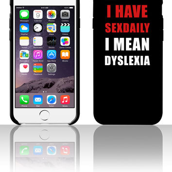 I have sexdaily - I mean dyslexia 5 5s 6 6plus phone cases