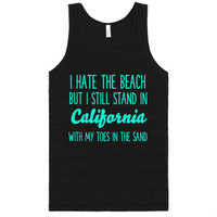I HATE THE BEACH BUT I STILL STAND IN CALIFORNIA WITH MY TOES IN THE SAND