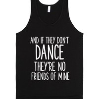 AND IF THEY DON'T DANCE THEY'RE NO FRIENDS OF MINE | Tank Top | SKREENED