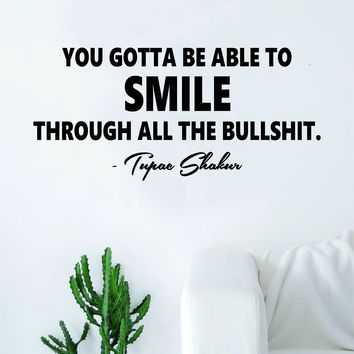 Tupac You Gotta Be Able to Smile Version 101 Quote Wall Decal Sticker Room Art Vinyl Rap Hip Hop Lyrics Music Inspirational 2pac Shakur Thug Life