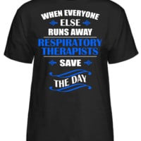 When Everyone Else Runs Away Respiratory Therapists Save The Day T-Shirt