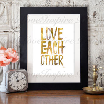 "Printable Art ""LOVE EACH GOLD"" Gold Typography Art Print Decor Wall Art Typography Poster Inspirational Quote Home Decor Apartment Decor"