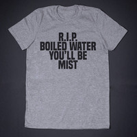 R.I.P Boiled Water You Will Be Mist Funny Shirt Slogan Tee Humor Geeky Shirt Literature Shirt Party T Shirt Graphic Tee Pun Tshirt