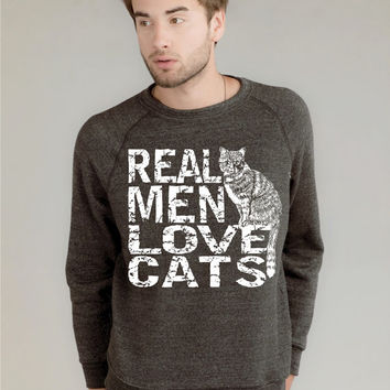 Real Men Love Cats Cat Sweatshirt on Organic Fleece sweater