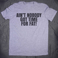 Ain't Nobody Got Time For Fat Slogan Tee Funny Training Work Out Clothing Gym Shirt Running Fitness T-shirt
