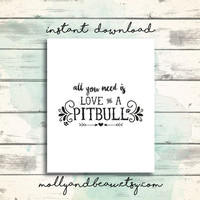 Cute Pitbull Quote, All You Need is Love and a Pitbull, Cute Dog Quote, Instant Download Pitbull Quote for a Pitbull Mom, Pitbull Advocate