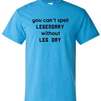 You Can't Spell Legendary Without Leg Day Funny Short Sleeve Shirt