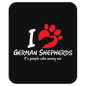I Love German Shepherds Its People Who Annoy Me Mousepad