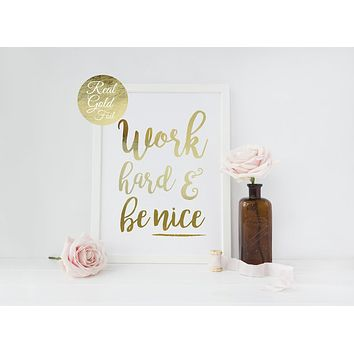 Work Hard and Be Nice Art Print in Real Gold Foil