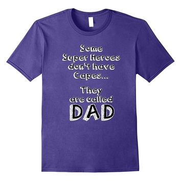 Some Super Heroes don't have Capes Father's Day t-shirt