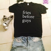 Fries before guys t-shirts for women gifts girls tumblr funny teens cool teenagers fangirls blogger gifts girlfriends bestfriends fashion