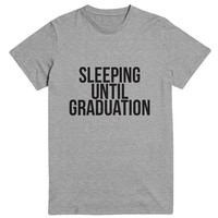 Sleeping until graduation Tshirt Fashion funny slogan womens girls student college high school sassy cute gifts tops