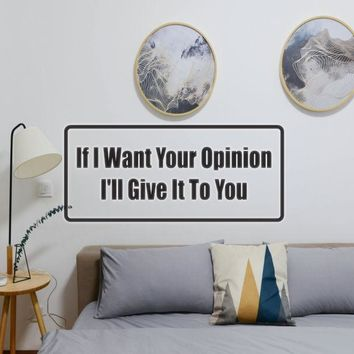 If I Wanted Your Opinion I'Ll Give It To You Vinyl Wall Decal - Removable