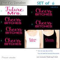 Set of 6 ,1-Future MRS, 5- Cheers Bitchs iron on, Bachelorette Party iron on  for T shirt, Tank Top