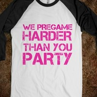 Supermarket: We Pregame Harder Than You Party Shirt from Glamfoxx Shirts