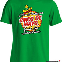Funny Cinco De Mayo T Shirt I Don't Party on Cinco De Mayo Said No Juan Ever T-Shirt Mexican Holiday Ladies Mens Tee MD-397