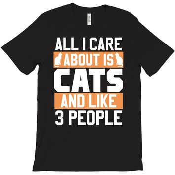 All I Care About Is Cats and Like 3 People T-Shirt
