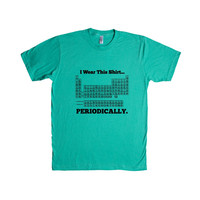 I Wear This Shirt Periodically Periodic Table Elements Science School Pun Puns Play On Words Funny Unisex Adult T Shirt SGAL3 Unisex T Shirt