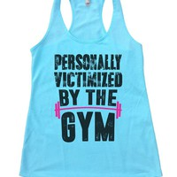 PERSONALLY VICTIMIZED BY THE GYM Womens Workout Tank Top