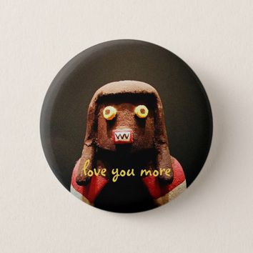 """Love you more"" quote cute, funny, odd face photo Pinback Button"