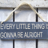 every little thing is gonna be alright. bob marley quote. rustic sign.gift for him. gift for her. teenagers gift.