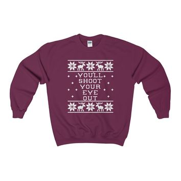 Ugly Christmas Sweater - You'll Shoot Your Eye Out Sweatshirt