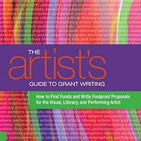 The Artist's Guide to Grant Writing: How to Find Funds and Write Foolproof Proposals for the Visual, Literary, and Performing Artist | IndieBound.org