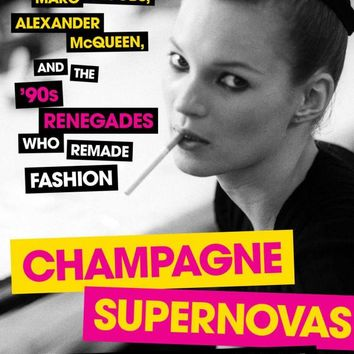 Champagne Supernovas: Kate Moss, Marc Jacobs, Alexander McQueen, and the '90s Renegades Who Remade Fashion Paperback – September 1, 2015