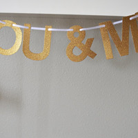 YOU & ME banner, gold or silver glitter customizable banner