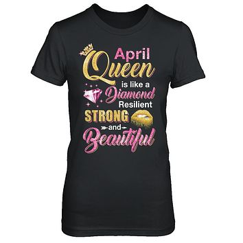 April Girls Queen Is Diamond Strong Beautiful