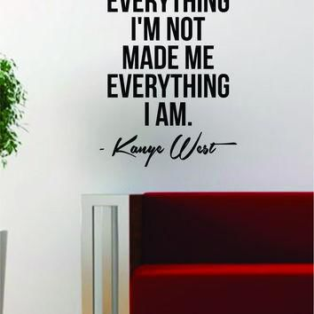 Kanye West Everything I Am Quote Decal Sticker Wall Vinyl Art Music Lyrics Home Decor