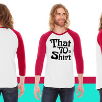 That 70s Shirt American Apparel Unisex 3/4 Sleeve T-Shirt