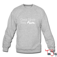 Great Minds Think Alone 4 sweatshirt