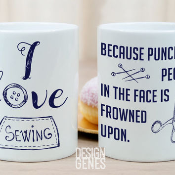 """I love sewing because punching people is frowned upon"" mug for sewing lovers"