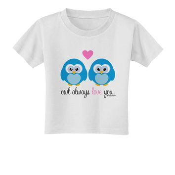 Owl Always Love You - Blue Owls Toddler T-Shirt by TooLoud