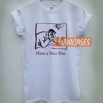 Have a nice day T-shirt Men Women and Youth