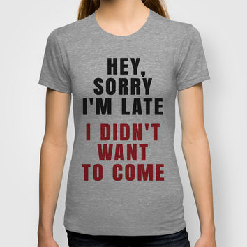 HEY, SORRY I'M LATE - I DIDN'T WANT TO COME (Crimson) T-shirt by CreativeAngel