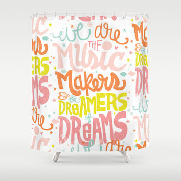 WE ARE THE MUSIC MAKERS Shower Curtain by Matthew Taylor Wilson
