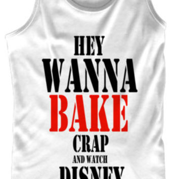 Hey Wanna Bake Crap and Watch Disney Movies?