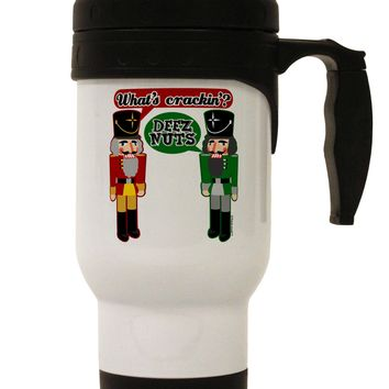 Whats Crackin - Deez Nuts Stainless Steel 14oz Travel Mug by TooLoud